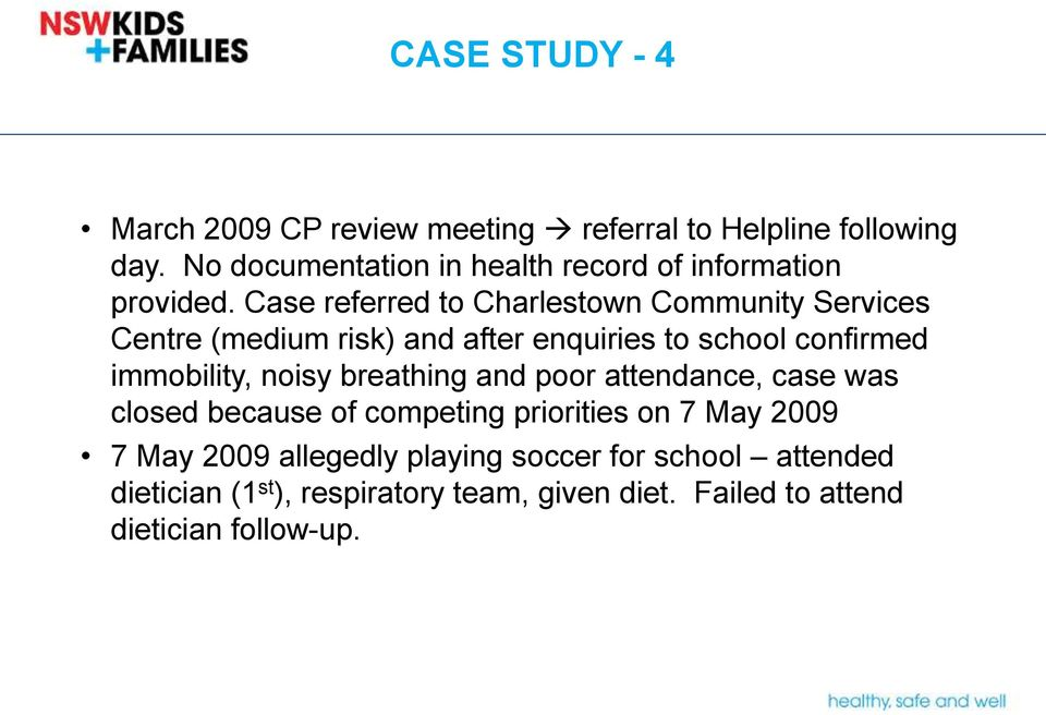 Case referred to Charlestown Community Services Centre (medium risk) and after enquiries to school confirmed immobility,