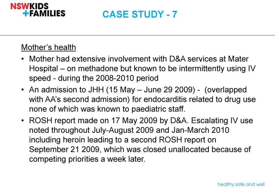 use none of which was known to paediatric staff. ROSH report made on 17 May 2009 by D&A.