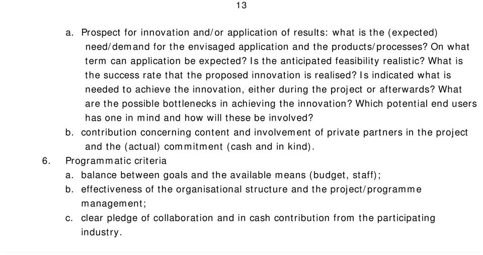 Is indicated what is needed to achieve the innovation, either during the project or afterwards? What are the possible bottlenecks in achieving the innovation?