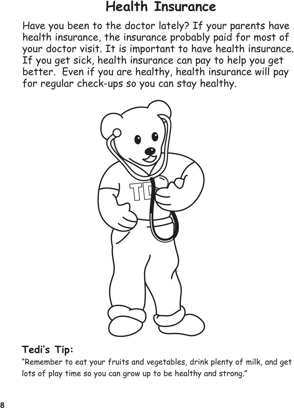 It is important to have health insurance. If you get sick, health insurance can pay to help you get better.