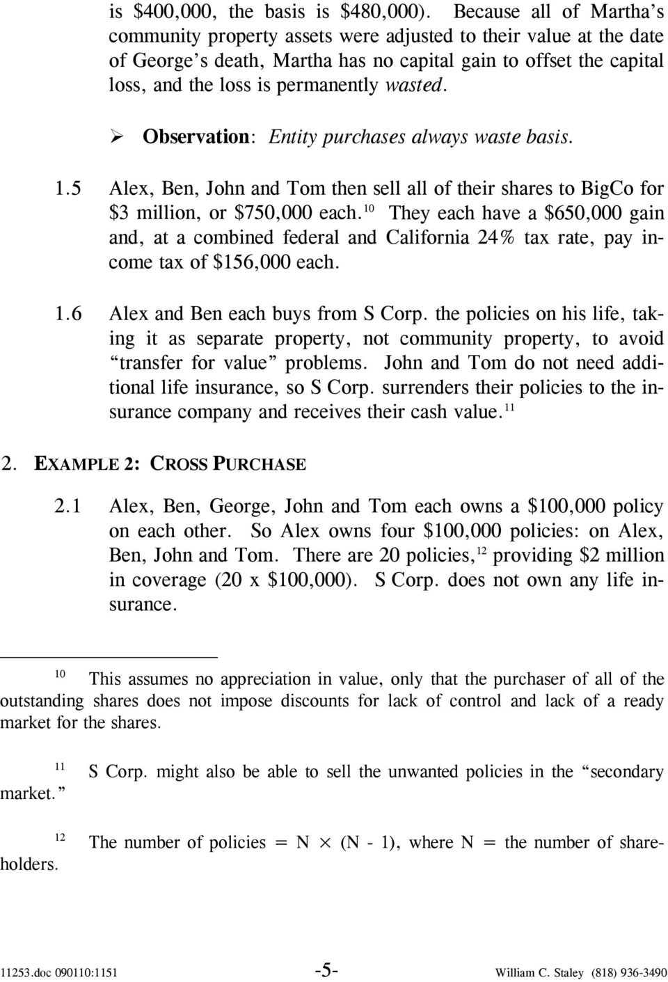Observation: Entity purchases always waste basis. 1.5 Alex, Ben, John and Tom then sell all of their shares to BigCo for $3 million, or $750,000 each.