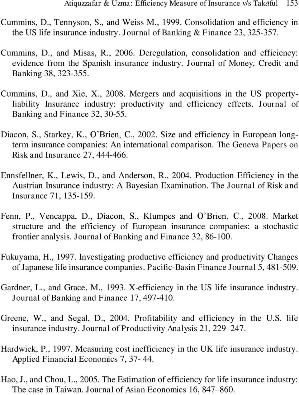 Journal of Money, Credit and Banking 38, 323-355. Cummins, D., and Xie, X., 2008. Mergers and acquisitions in the US propertyliability Insurance industry: productivity and efficiency effects.