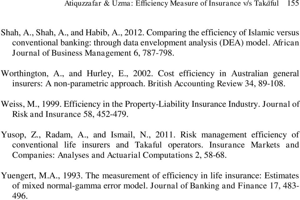 , 2002. Cost efficiency in Australian general insurers: A non-parametric approach. British Accounting Review 34, 89-108. Weiss, M., 1999. Efficiency in the Property-Liability Insurance Industry.