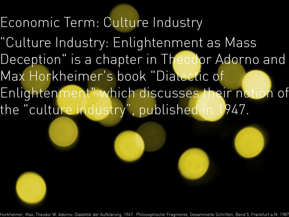 "notion of the ""culture industry, published in 1947. Horkheimer, Max; Theodor W."