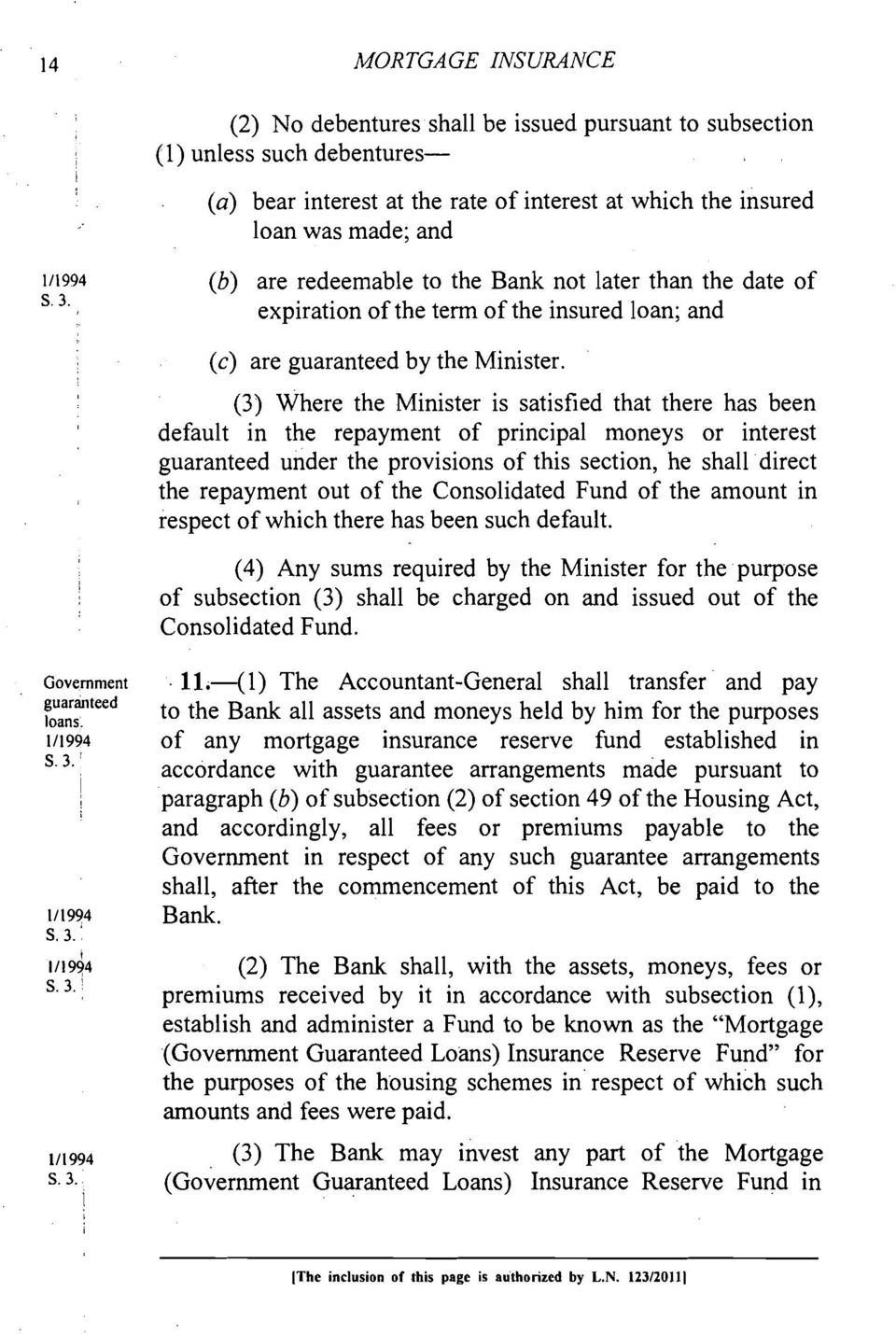 (3) Where the Minister is satisfied that there has been default in the repayment of principal moneys or interest guaranteed under the provisions of this section, he shall direct the repayment out of