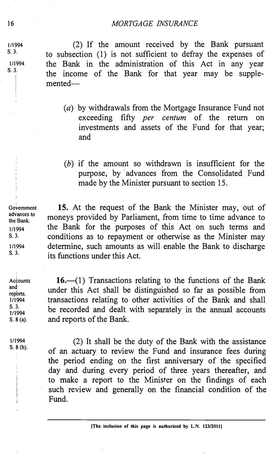 year; and (b) if the amount so withdrawn is insufficient for the purpose, by 'advances from the Consolidated Fund made by the Minister pursuant to section 15.