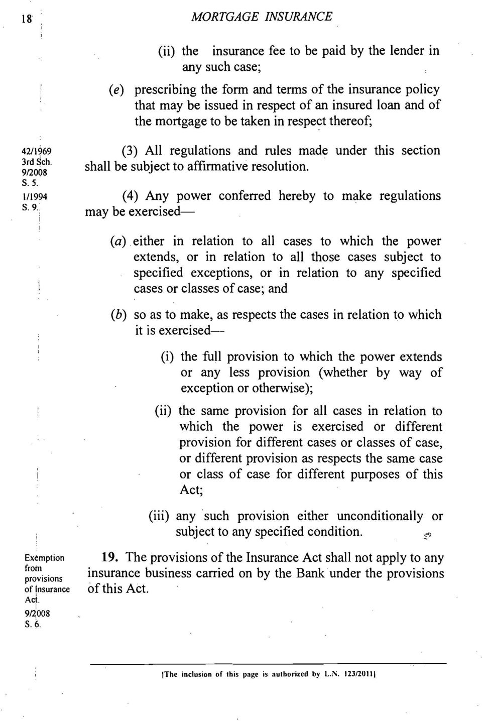 (4) Any power conferred hereby to make regulations may be exercised- (a) either in relation to all cases to which the power extends, or in relation to all those cases subject to specified exceptions,