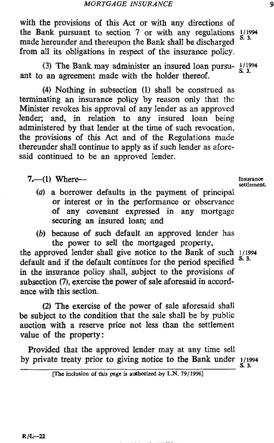 (4) Nothing in subsection (1) shall be construed as terminating an insurance policy by reason only that the Minister revokes his approval of any lender as an approved lender; and, in relation to any