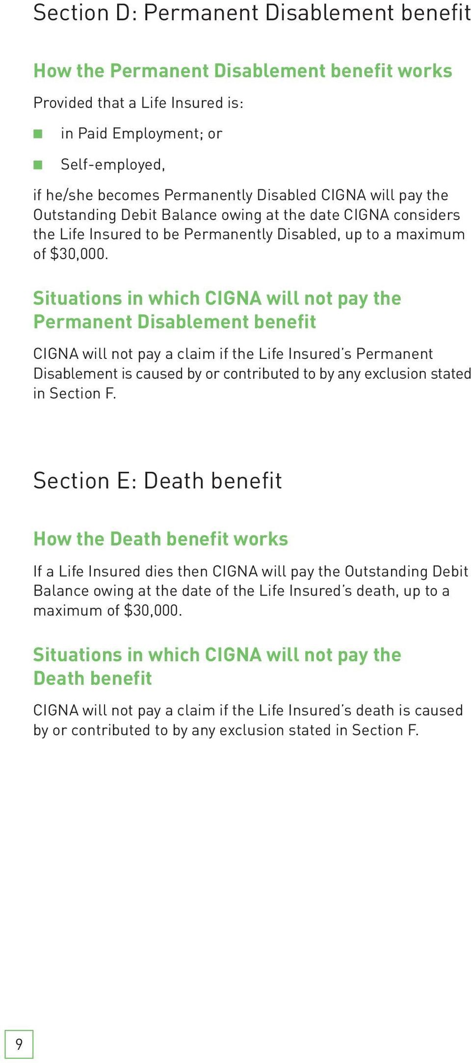Situations in which CIGNA will not pay the Permanent Disablement benefit CIGNA will not pay a claim if the Life Insured s Permanent Disablement is caused by or contributed to by any exclusion stated