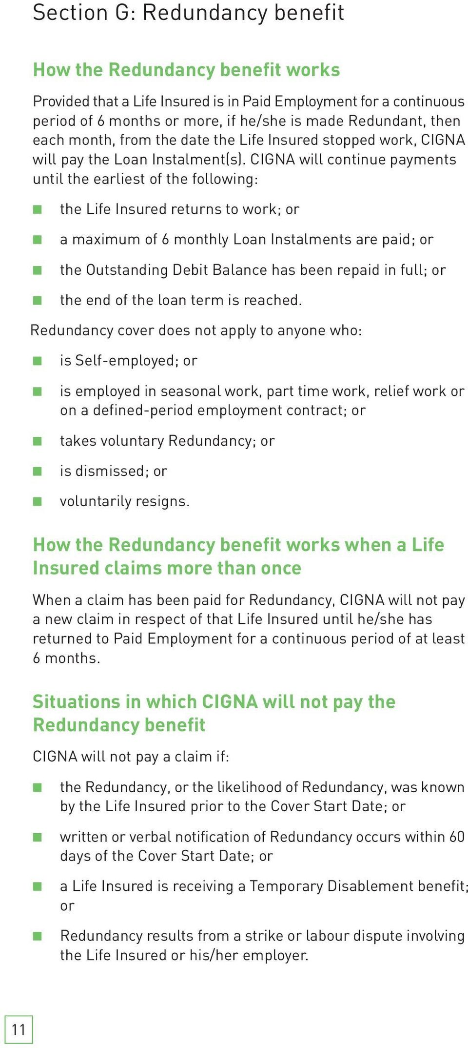 CIGNA will continue payments until the earliest of the following: the Life Insured returns to work; or a maximum of 6 monthly Loan Instalments are paid; or the Outstanding Debit Balance has been
