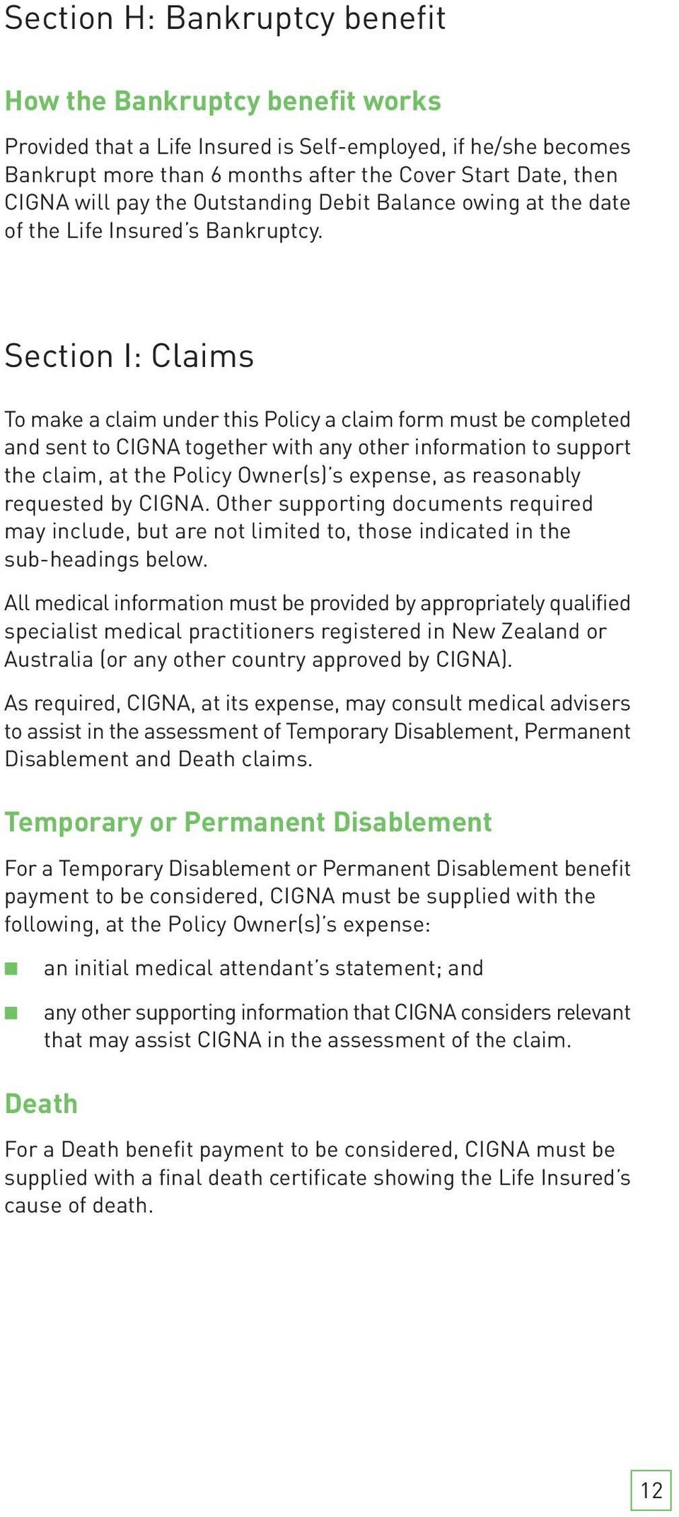 Section I: Claims To make a claim under this Policy a claim form must be completed and sent to CIGNA together with any other information to support the claim, at the Policy Owner(s) s expense, as