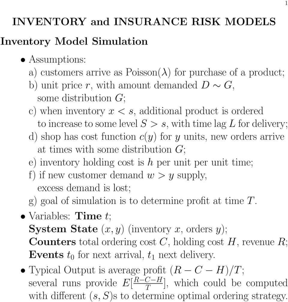 some distribution G; e) inventory holding cost is h per unit per unit time; f) if new customer demand w > y supply, excess demand is lost; g) goal of simulation is to determine profit at time T.