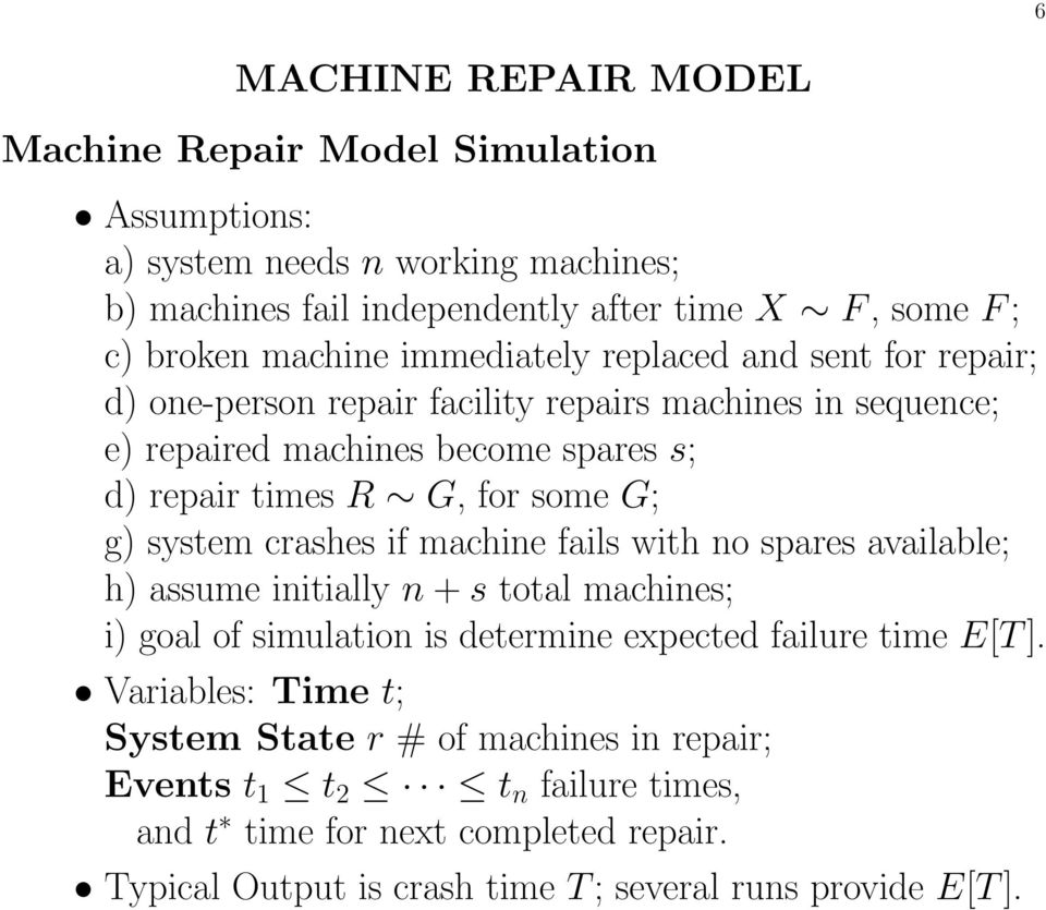 system crashes if machine fails with no spares available; h) assume initially n + s total machines; i) goal of simulation is determine expected failure time E[T ].
