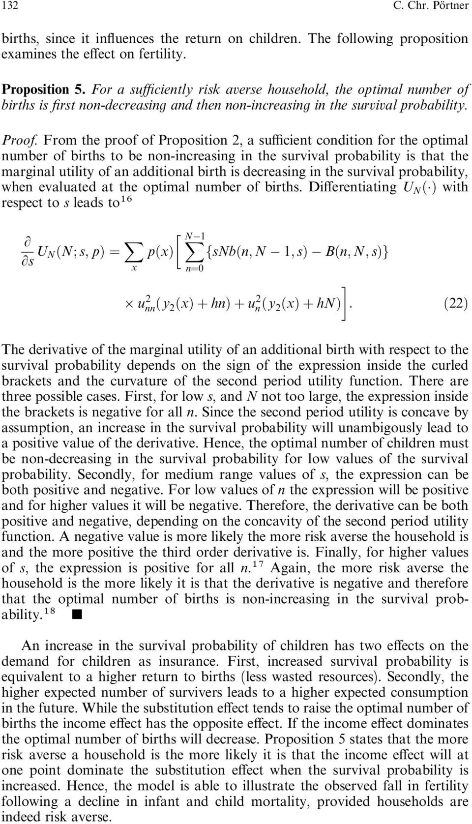 From te proof of Proposition 2, asu½cient condition for te optimal number of birts to be non-increasing in te survival probability is tat te marginal utility of an additional birt is decreasing in te