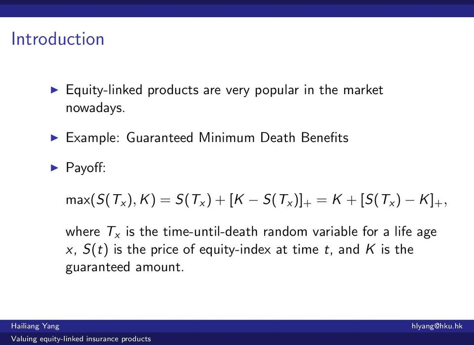S(T x )] + = K + [S(T x ) K] +, where T x is the time-until-death random variable