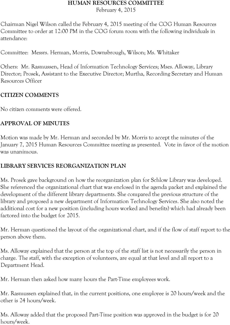 Alloway, Library Director; Prosek, Assistant to the Executive Director; Murtha, Recording Secretary and Human Resources Officer CITIZEN COMMENTS No citizen comments were offered.