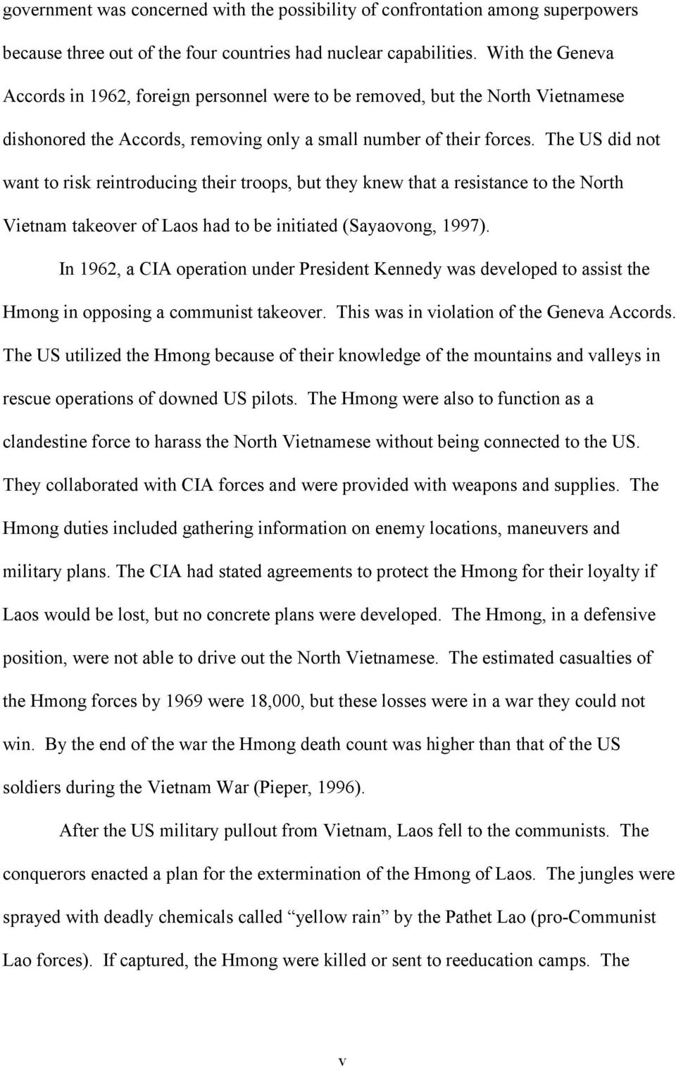 The US did not want to risk reintroducing their troops, but they knew that a resistance to the North Vietnam takeover of Laos had to be initiated (Sayaovong, 1997).
