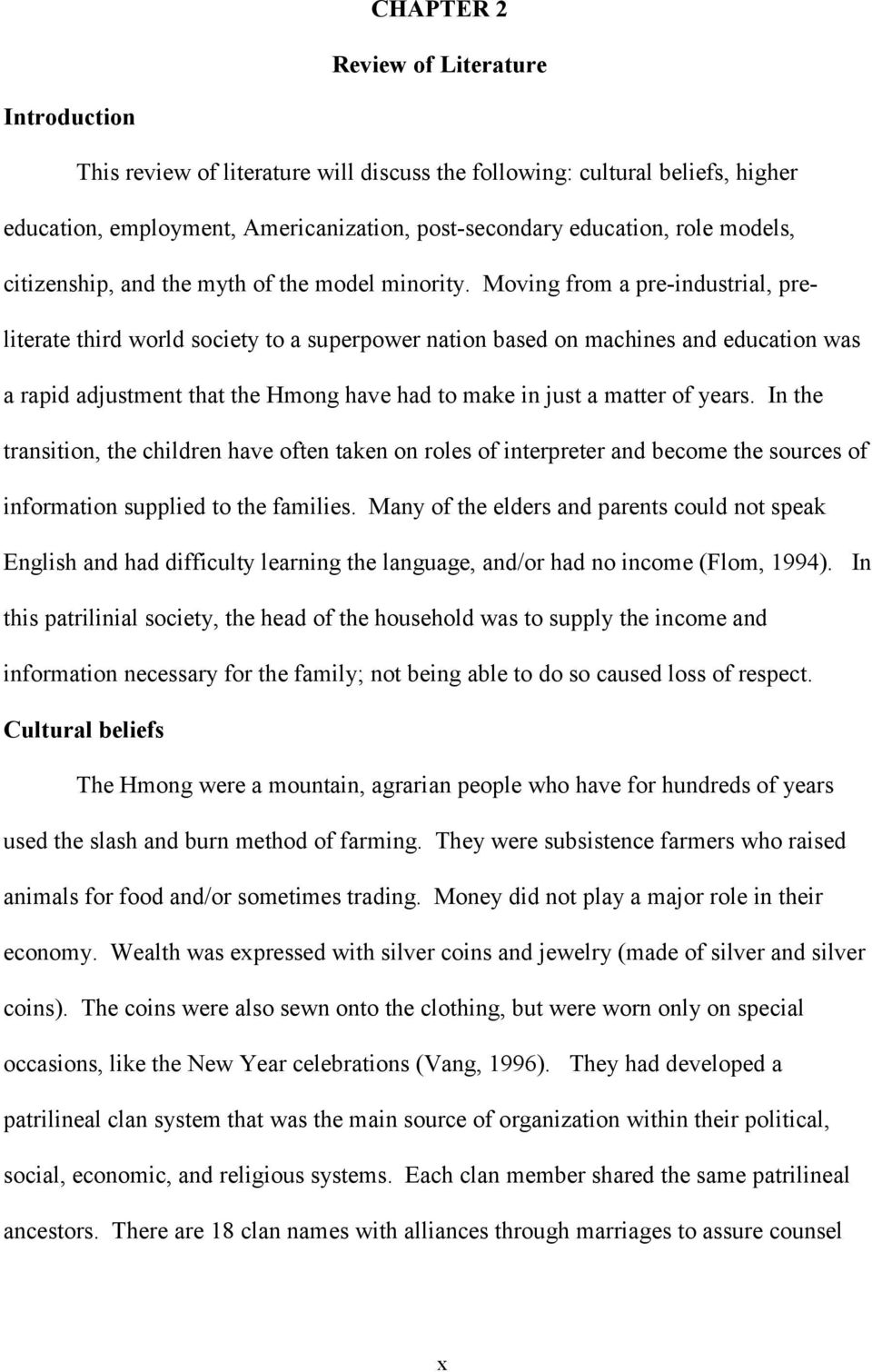 Moving from a pre-industrial, preliterate third world society to a superpower nation based on machines and education was a rapid adjustment that the Hmong have had to make in just a matter of years.