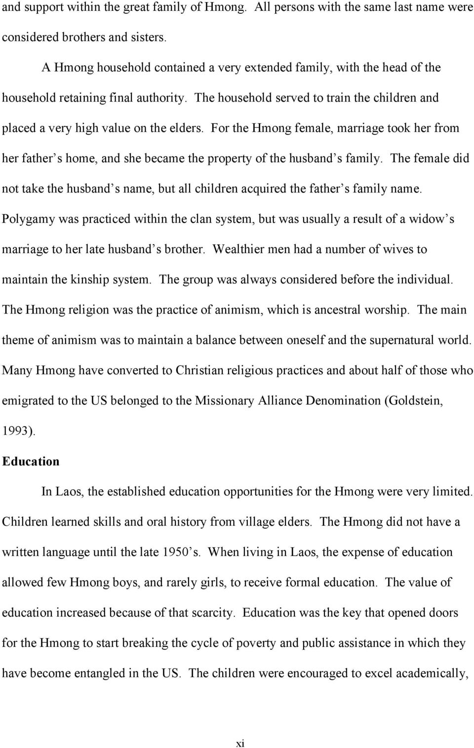 For the Hmong female, marriage took her from her father s home, and she became the property of the husband s family.