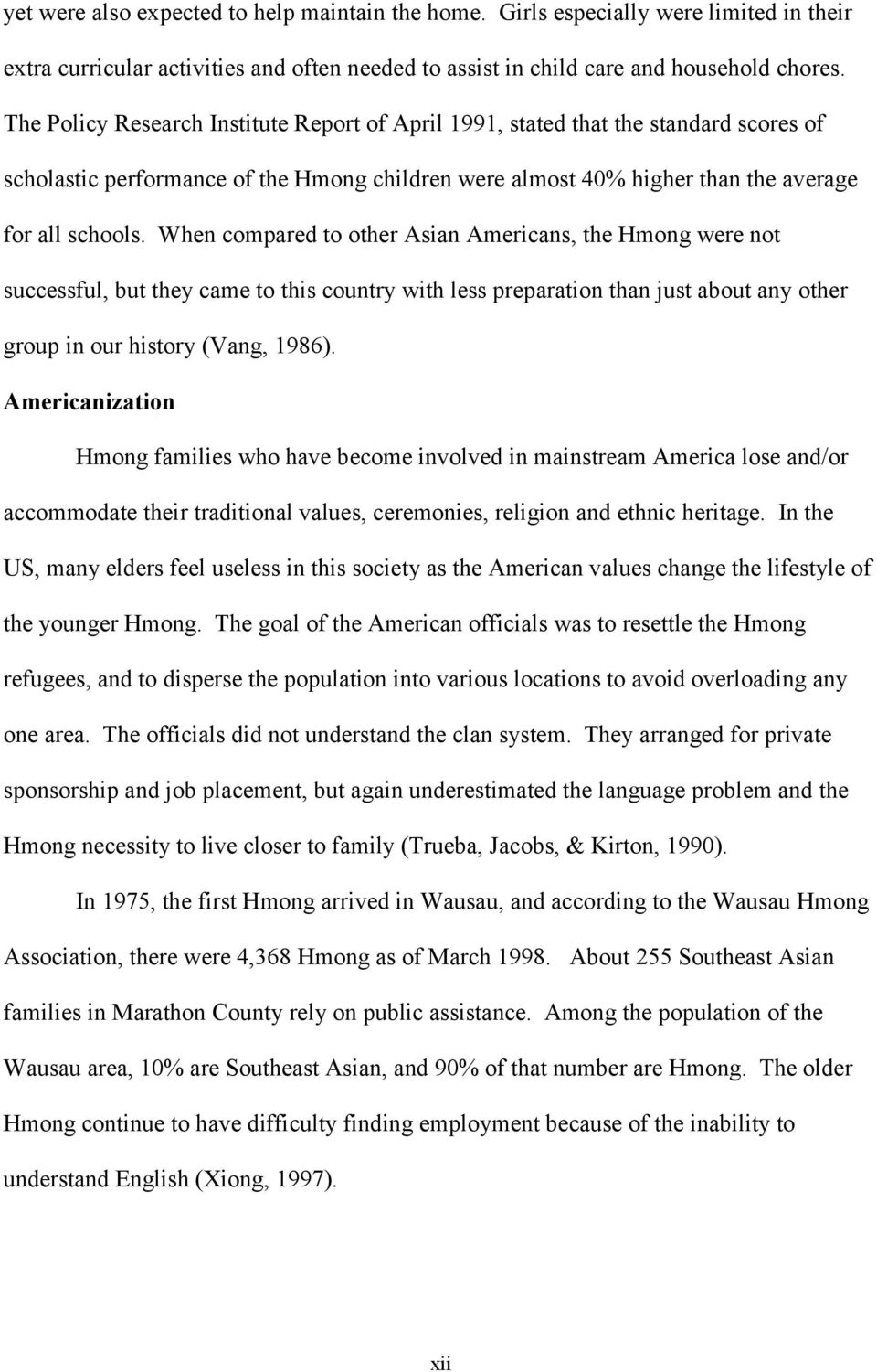 When compared to other Asian Americans, the Hmong were not successful, but they came to this country with less preparation than just about any other group in our history (Vang, 1986).