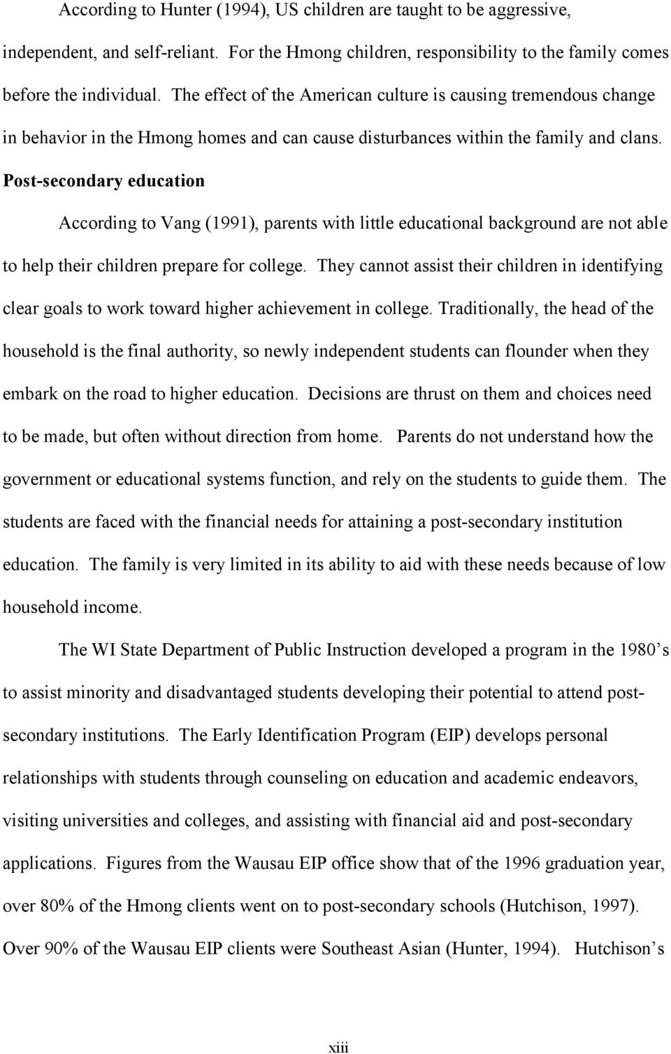 Post-secondary education According to Vang (1991), parents with little educational background are not able to help their children prepare for college.