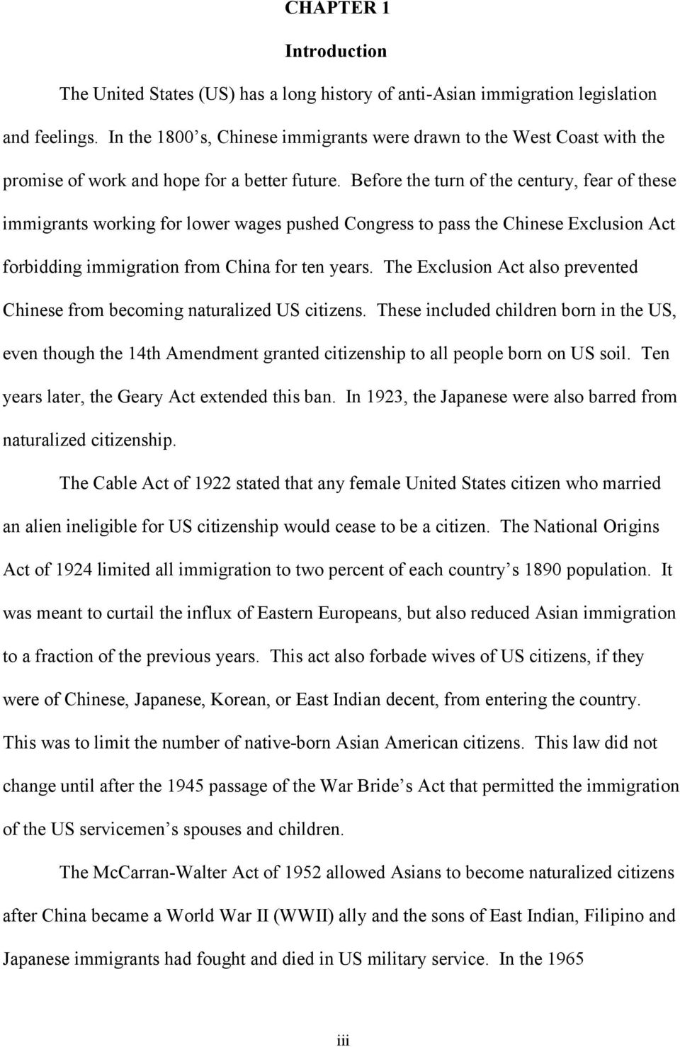 Before the turn of the century, fear of these immigrants working for lower wages pushed Congress to pass the Chinese Exclusion Act forbidding immigration from China for ten years.