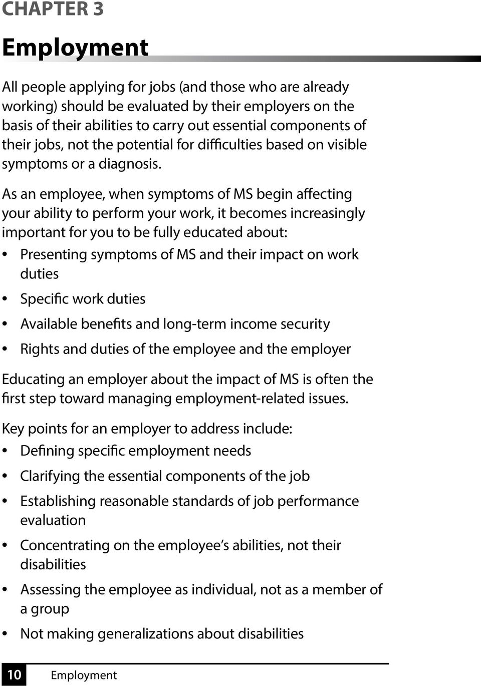 As an employee, when symptoms of MS begin affecting your ability to perform your work, it becomes increasingly important for you to be fully educated about: Presenting symptoms of MS and their impact