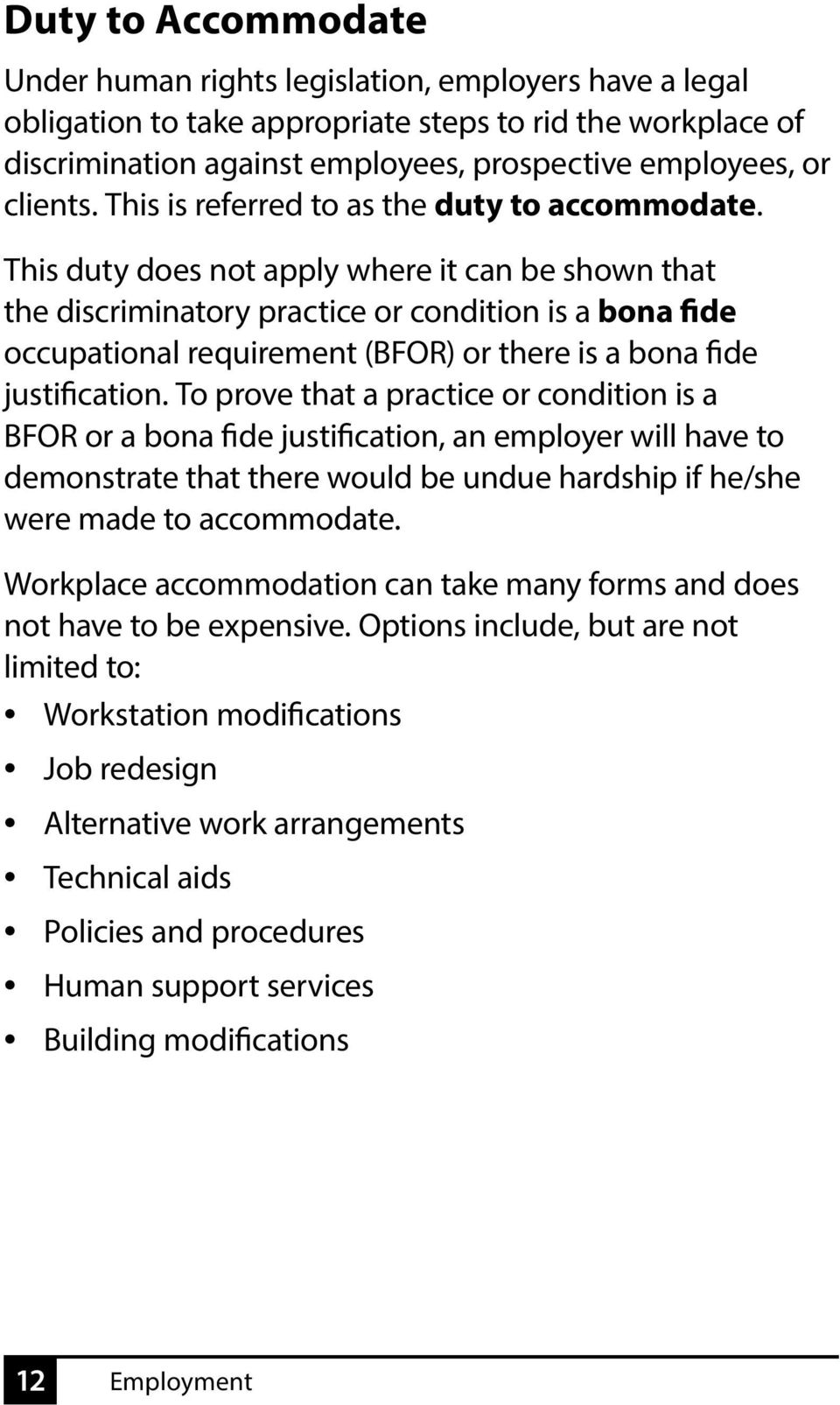 This duty does not apply where it can be shown that the discriminatory practice or condition is a bona fide occupational requirement (BFOR) or there is a bona fide justification.
