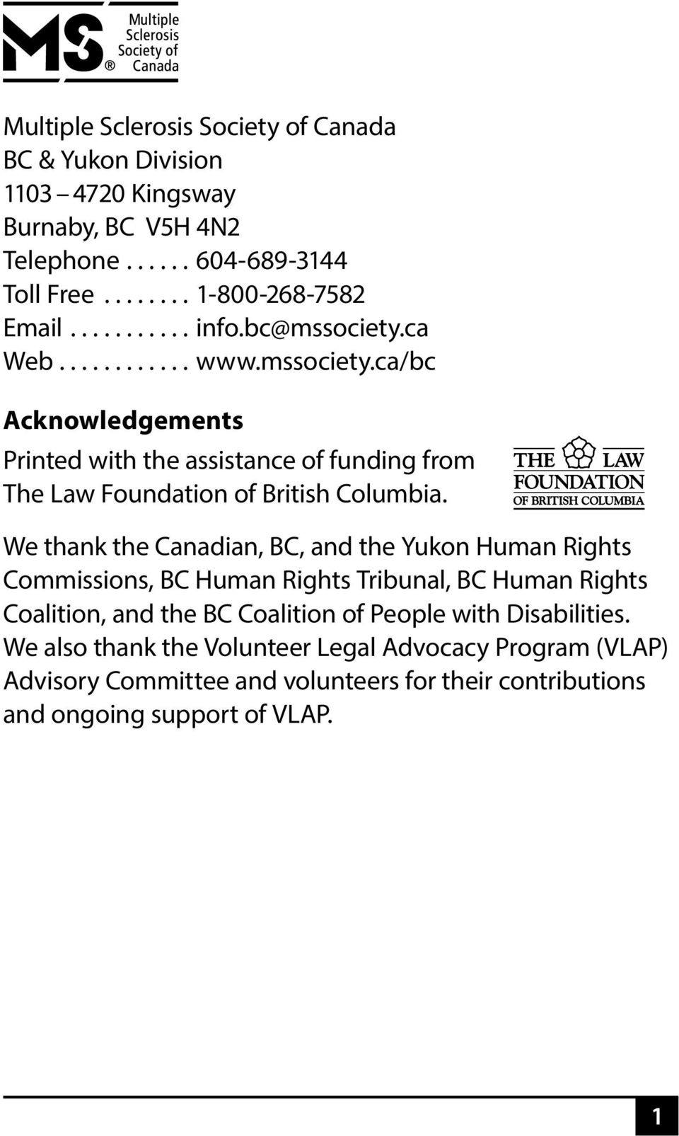 We thank the Canadian, BC, and the Yukon Human Rights Commissions, BC Human Rights Tribunal, BC Human Rights Coalition, and the BC Coalition of People with