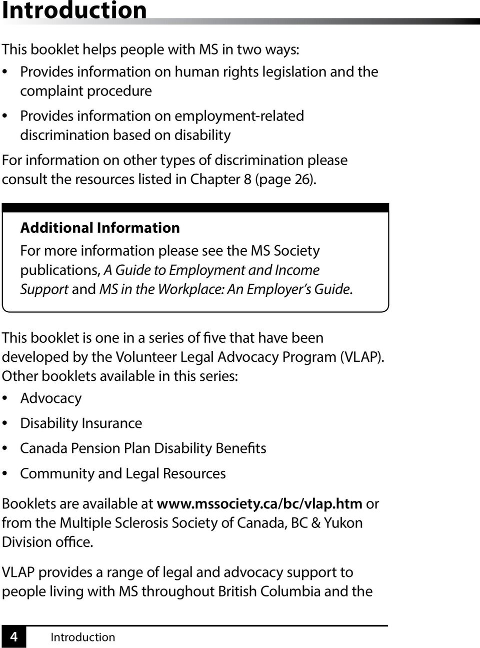 Additional Information For more information please see the MS Society publications, A Guide to Employment and Income Support and MS in the Workplace: An Employer s Guide.