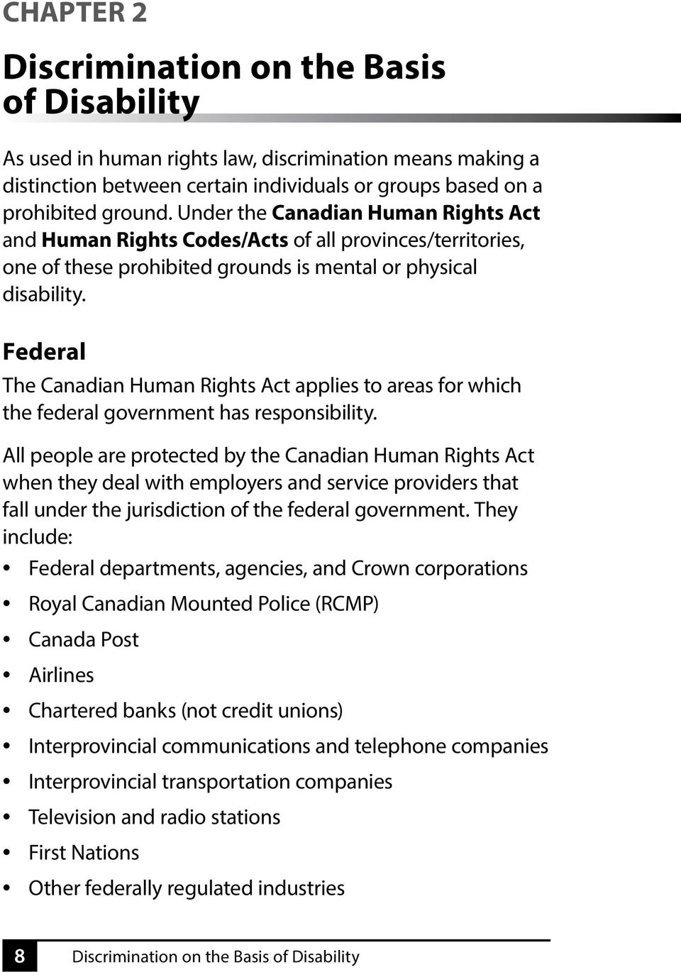 Federal The Canadian Human Rights Act applies to areas for which the federal government has responsibility.