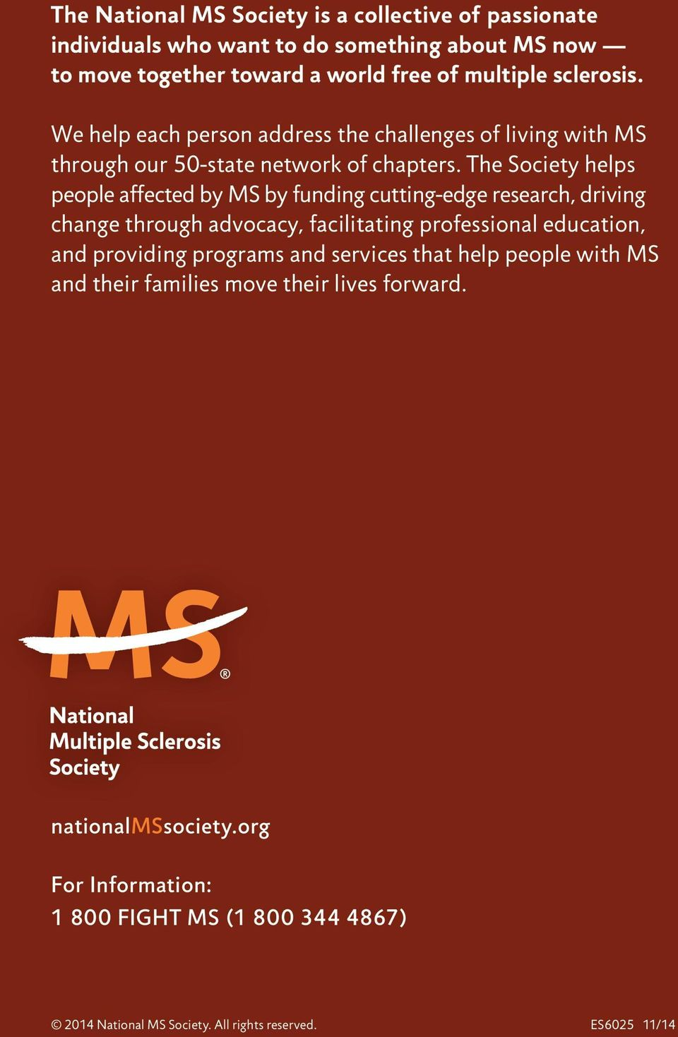 The Society helps people affected by MS by funding cutting-edge research, driving change through advocacy, facilitating professional education, and providing programs and