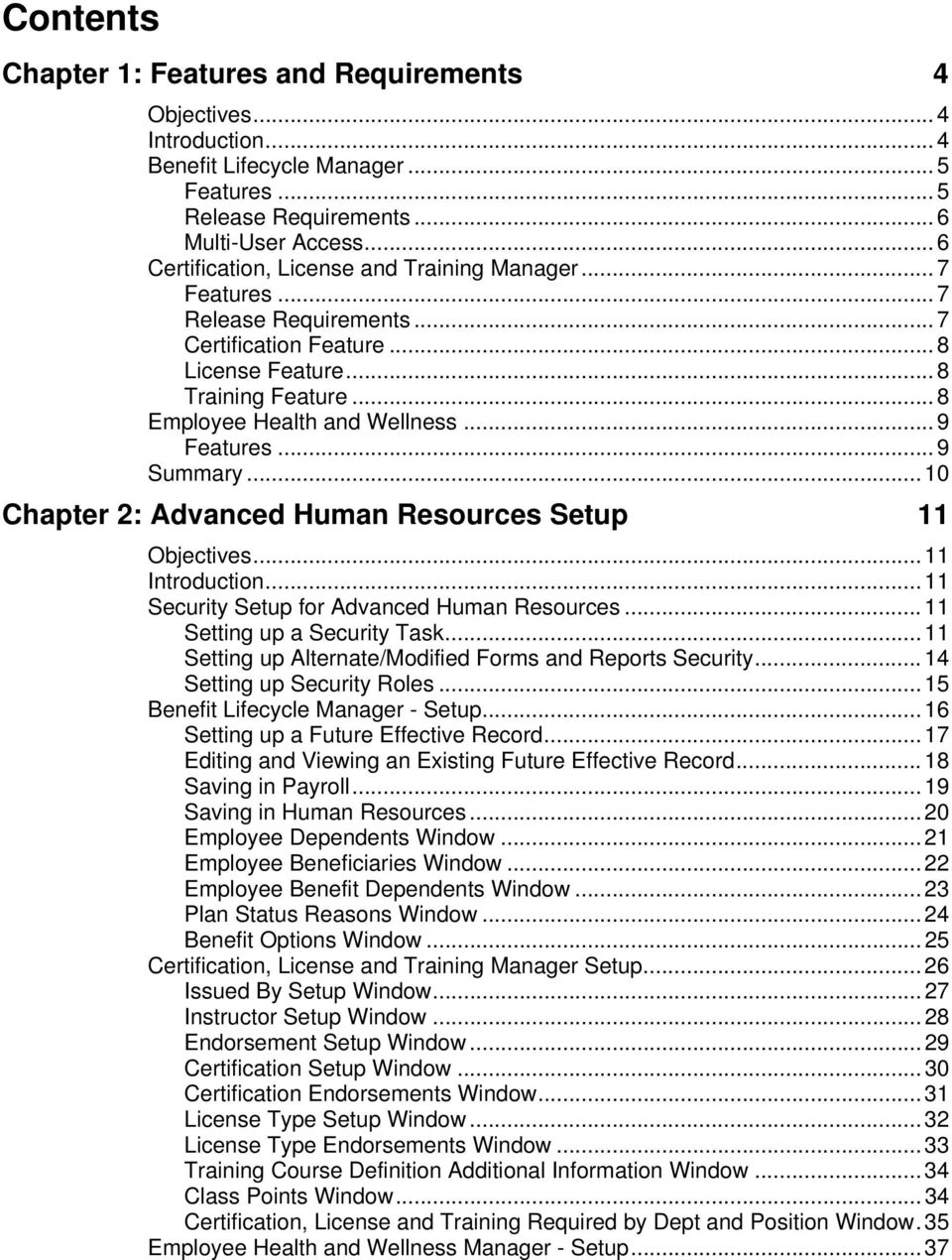 .. 9 Features... 9 Summary... 10 Chapter 2: Advanced Human Resurces Setup 11 Objectives... 11 Intrductin... 11 Security Setup fr Advanced Human Resurces... 11 Setting up a Security Task.