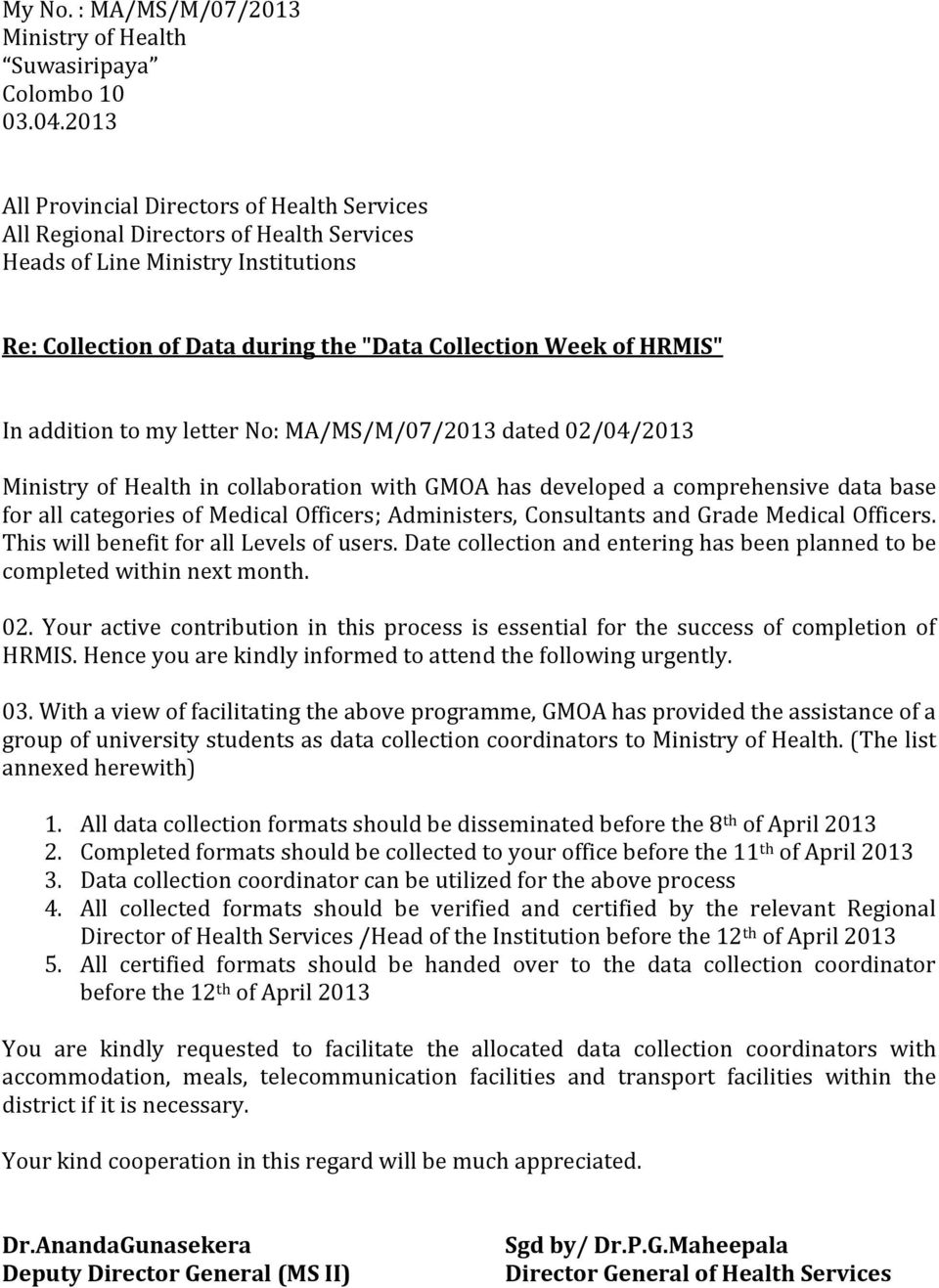 addition to my letter No: MA/MS/M/07/2013 dated 02/04/2013 Ministry of Health in collaboration with GMOA has developed a comprehensive data base for all categories of Medical Officers; Administers,