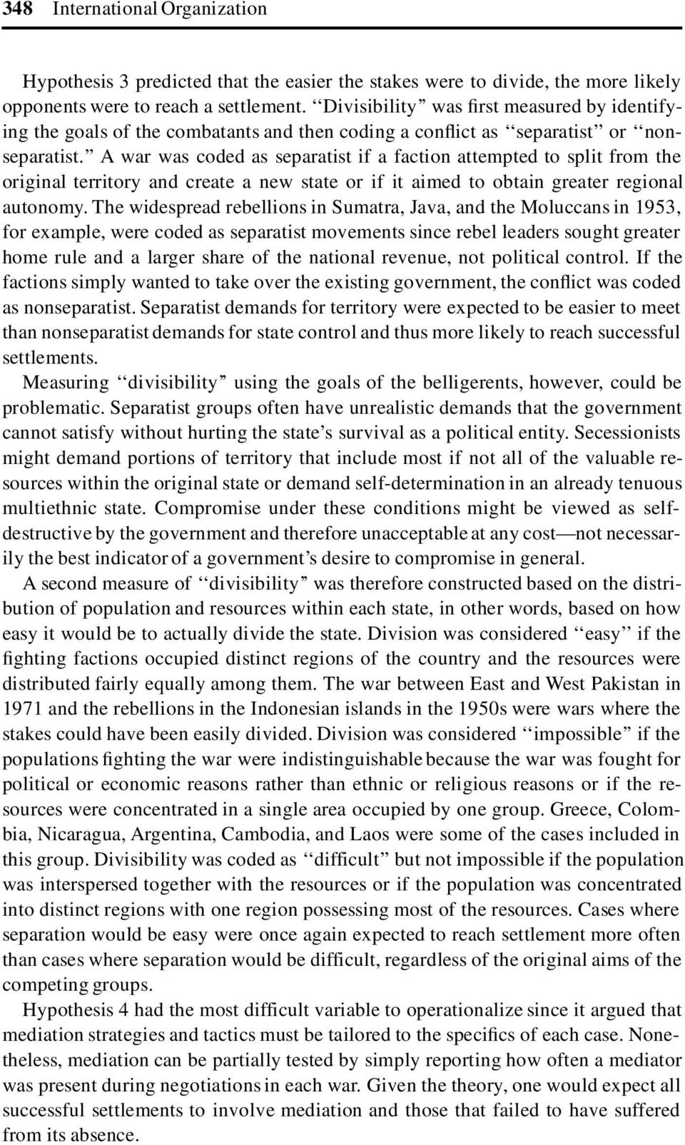 A war was coded as separatist if a faction attempted to split from the original territory and create a new state or if it aimed to obtain greater regional autonomy.