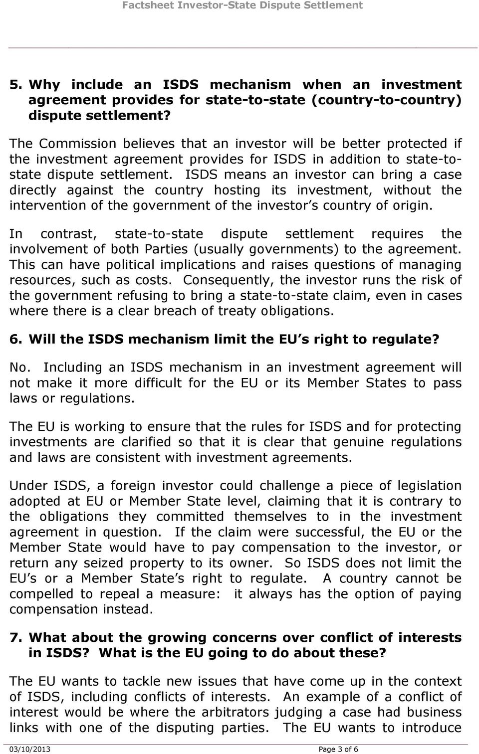 ISDS means an investor can bring a case directly against the country hosting its investment, without the intervention of the government of the investor s country of origin.