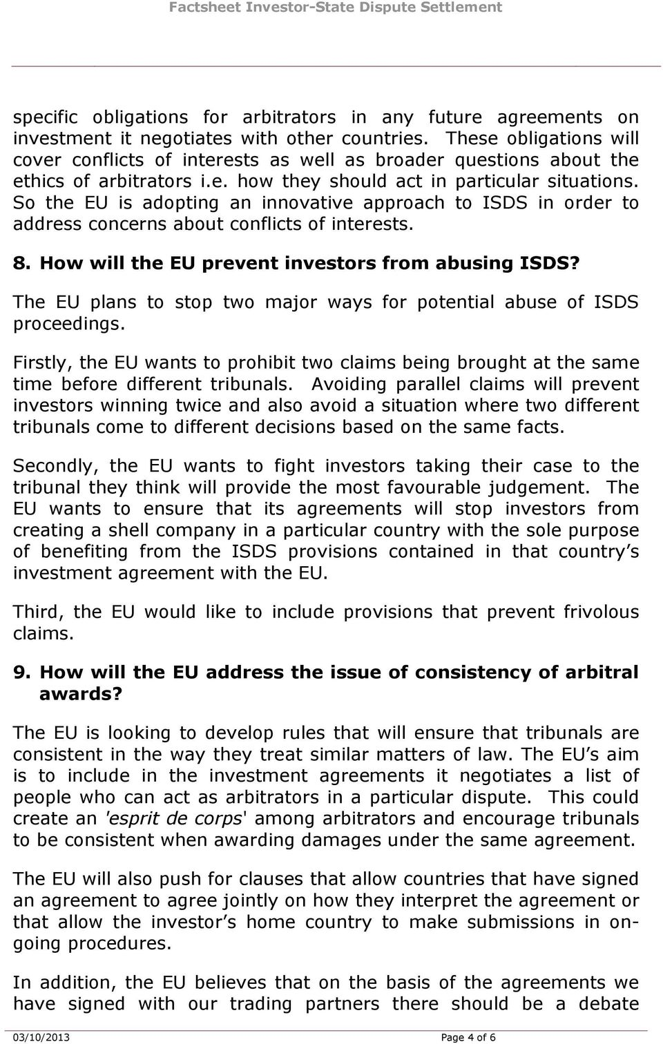 So the EU is adopting an innovative approach to ISDS in order to address concerns about conflicts of interests. 8. How will the EU prevent investors from abusing ISDS?