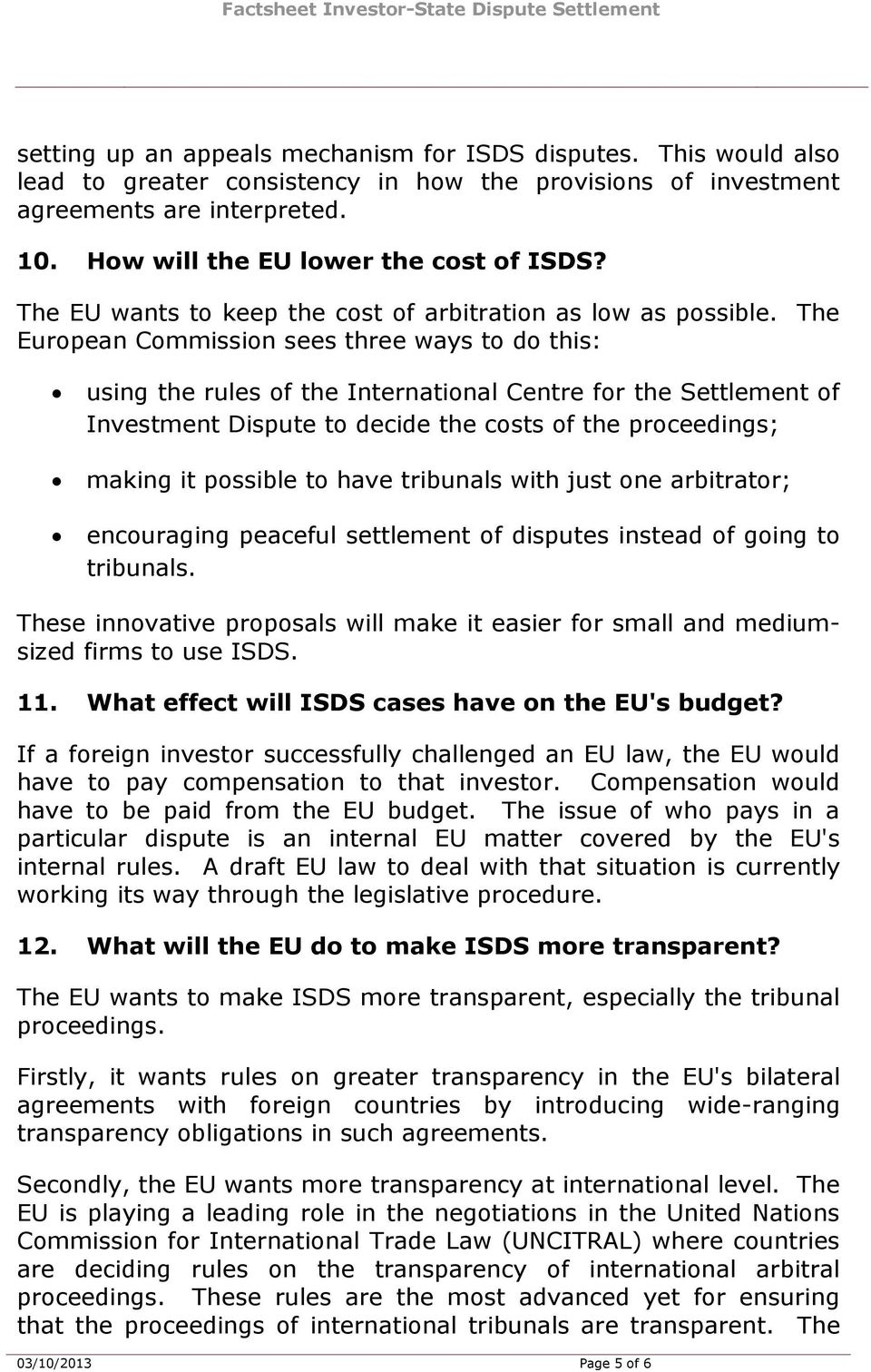 The European Commission sees three ways to do this: using the rules of the International Centre for the Settlement of Investment Dispute to decide the costs of the proceedings; making it possible to