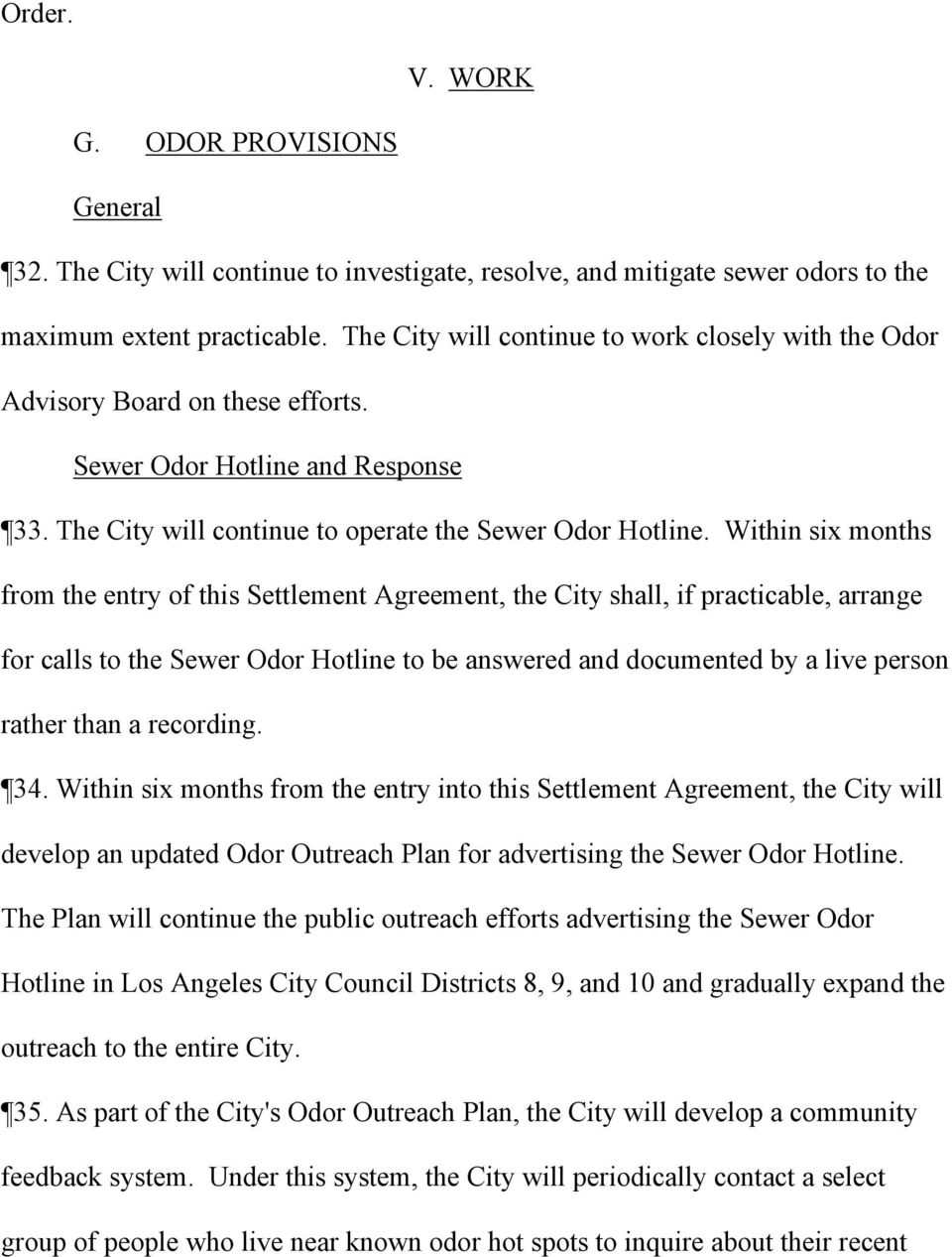 Within six months from the entry of this Settlement Agreement, the City shall, if practicable, arrange for calls to the Sewer Odor Hotline to be answered and documented by a live person rather than a