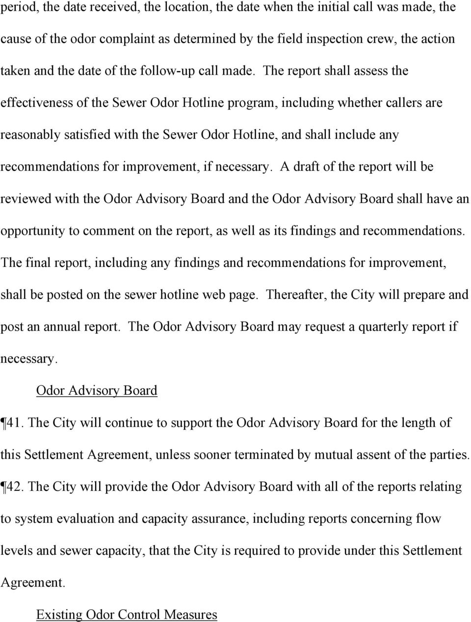 The report shall assess the effectiveness of the Sewer Odor Hotline program, including whether callers are reasonably satisfied with the Sewer Odor Hotline, and shall include any recommendations for