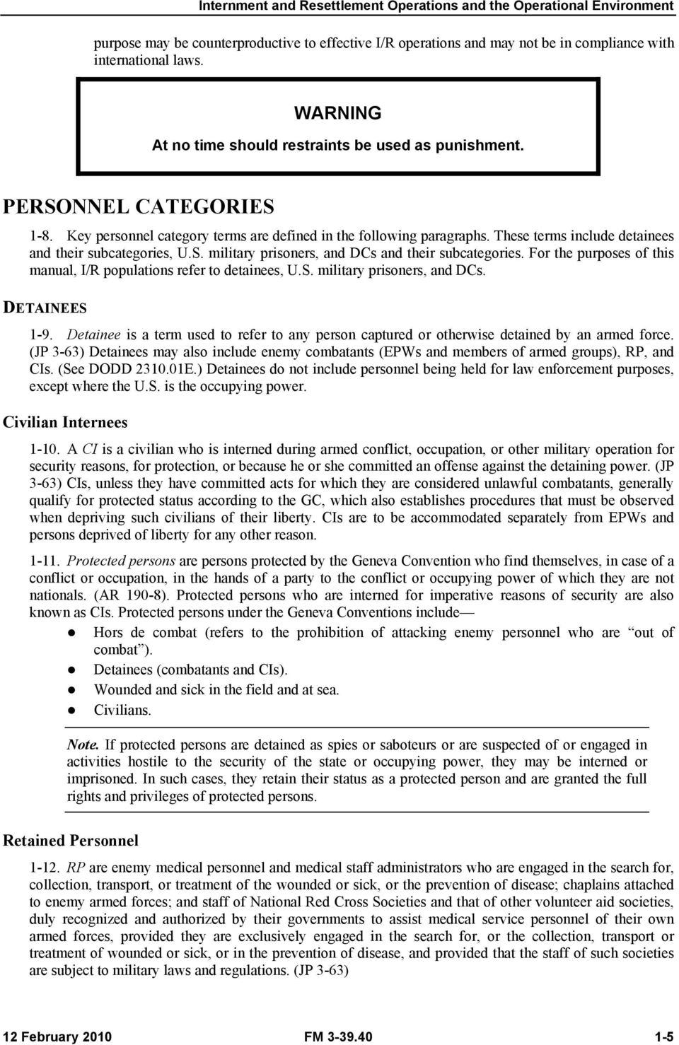 These terms include detainees and their subcategories, U.S. military prisoners, and DCs and their subcategories. For the purposes of this manual, I/R populations refer to detainees, U.S. military prisoners, and DCs. DETAINEES 1-9.