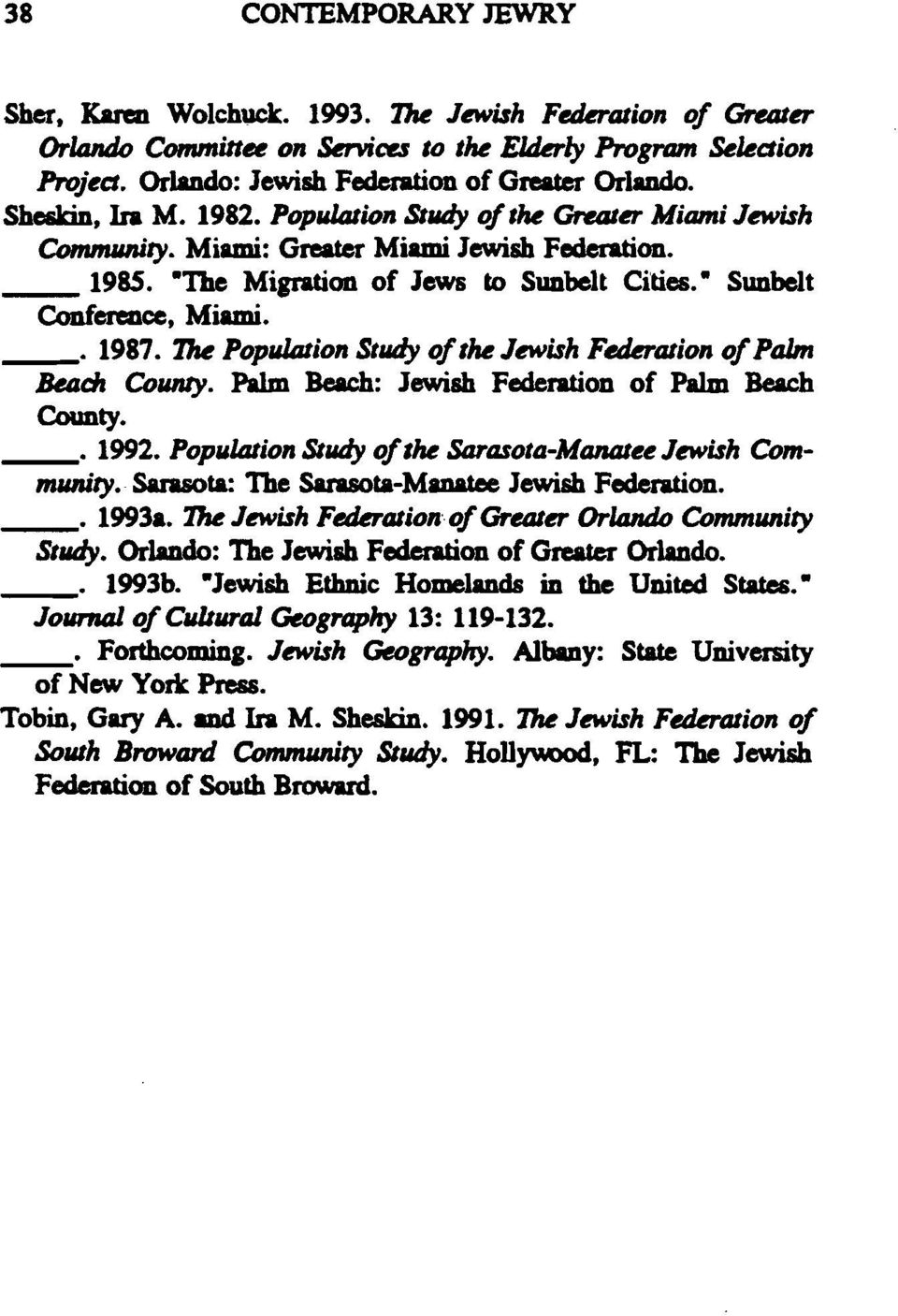 1987. The Popullltion SIllily oflhe Jewish Fetlermion ofpalm BeIlch Counry. Palm Beach: Jewish Federation of Palm Beach County. 1992. Population SIllily oflhe Sarasolil-Manalee Jewish Community.