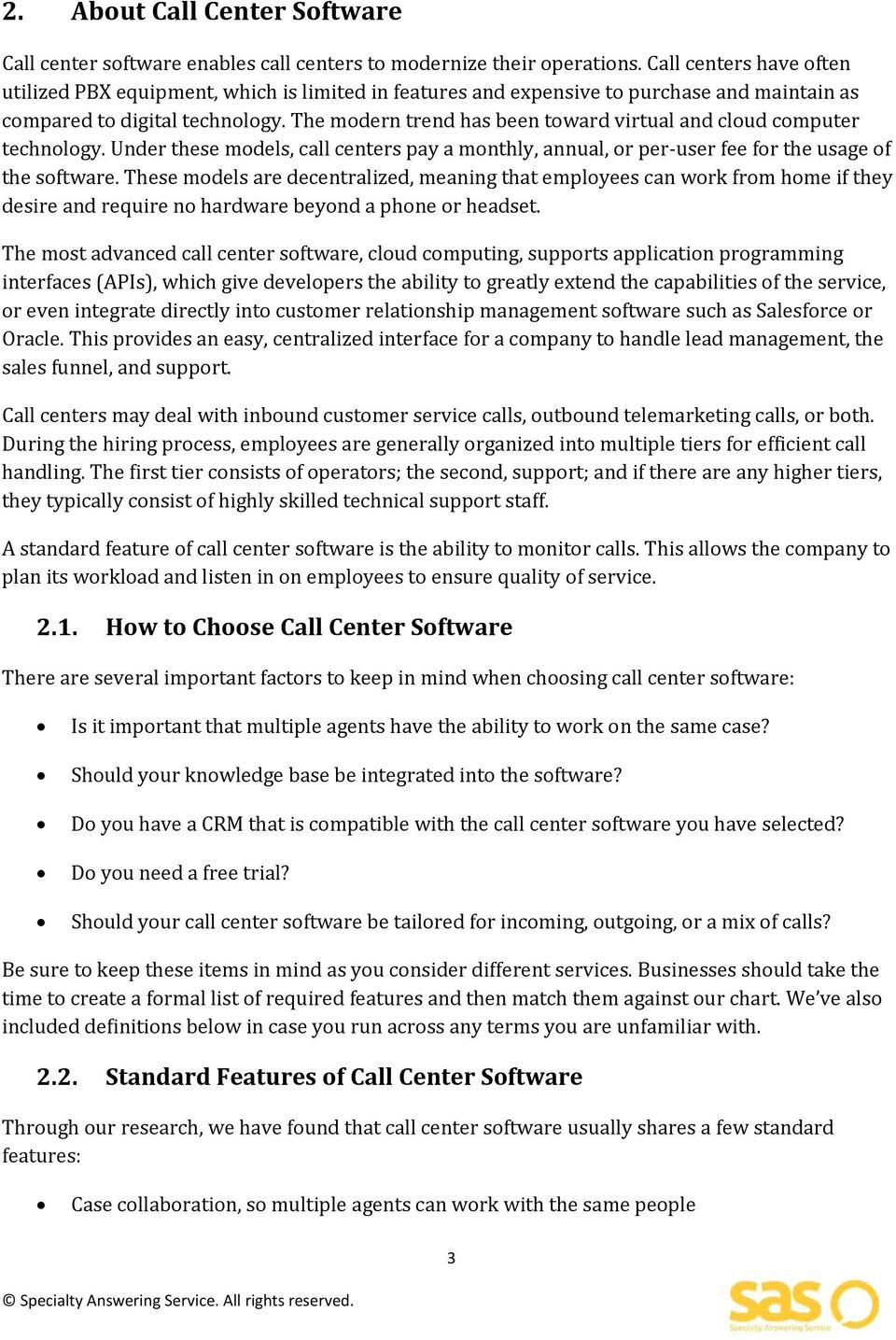 The modern trend has been toward virtual and cloud computer technology. Under these models, call centers pay a monthly, annual, or per user fee for the usage of the software.