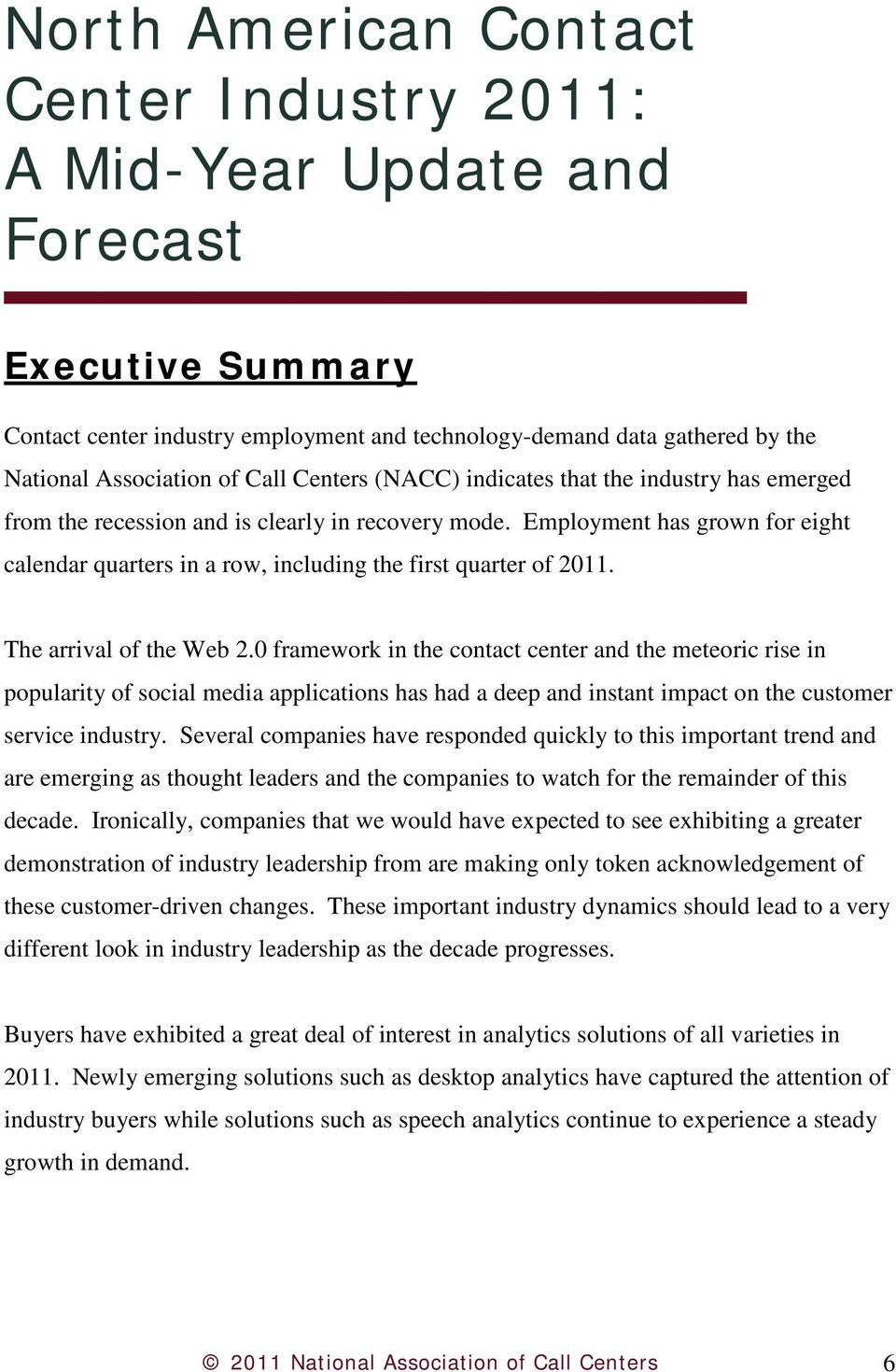 Employment has grown for eight calendar quarters in a row, including the first quarter of 2011. The arrival of the Web 2.
