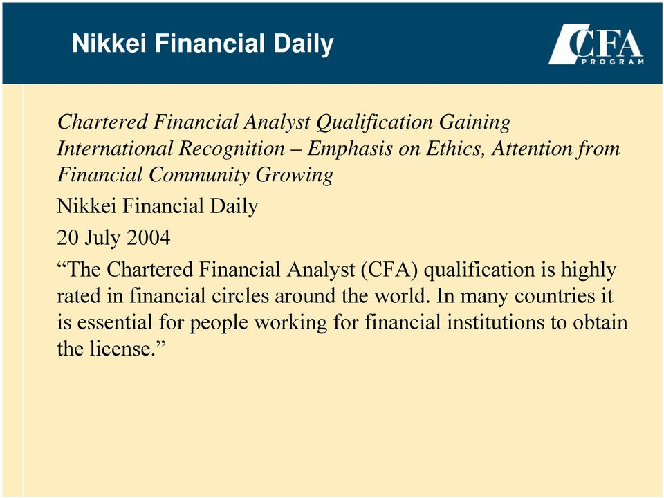 Financial Analyst (CFA) qualification is highly rated in financial circles around the world.