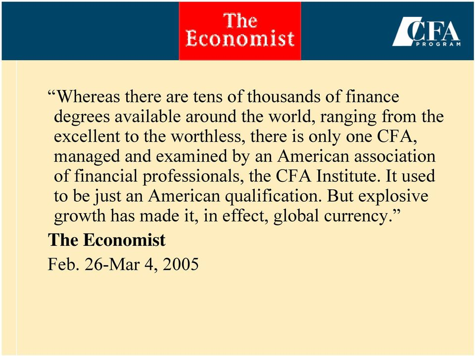 financial professionals, the CFA Institute. It used to be just an American qualification.