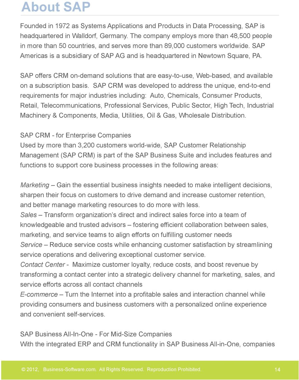 SAP Americas is a subsidiary of SAP AG and is headquartered in Newtown Square, PA. SAP offers CRM on-demand solutions that are easy-to-use, Web-based, and available on a subscription basis.