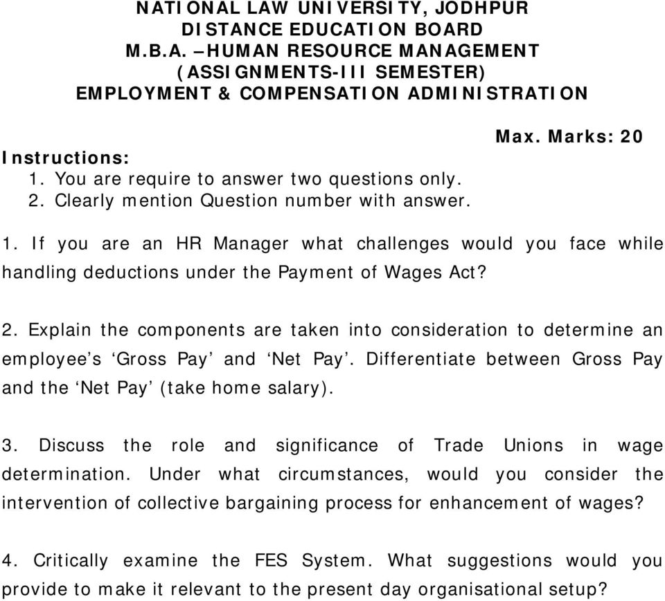 Differentiate between Gross Pay and the Net Pay (take home salary). 3. Discuss the role and significance of Trade Unions in wage determination.