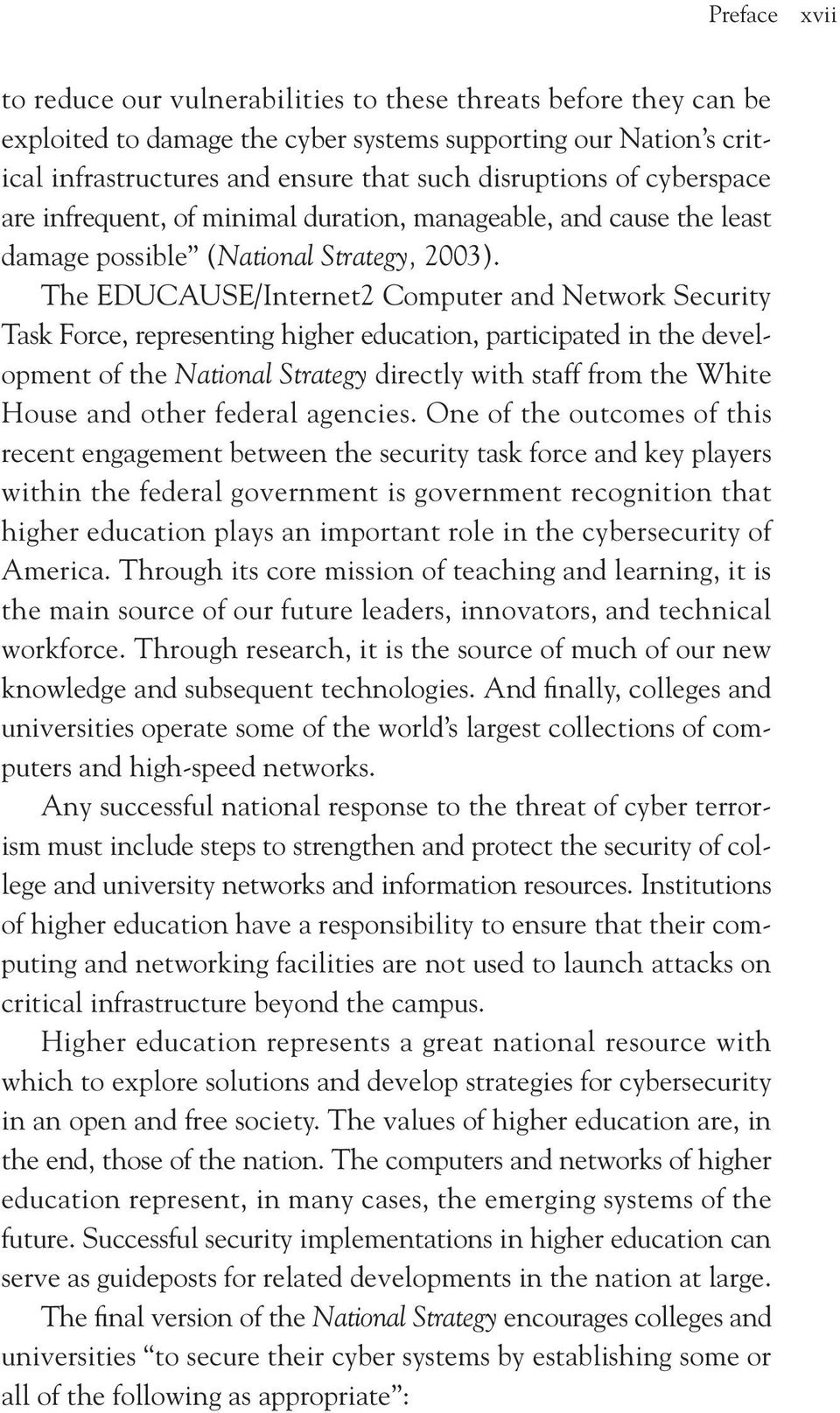 The EDUCAUSE/Internet2 Computer and Network Security Task Force, representing higher education, participated in the development of the National Strategy directly with staff from the White House and