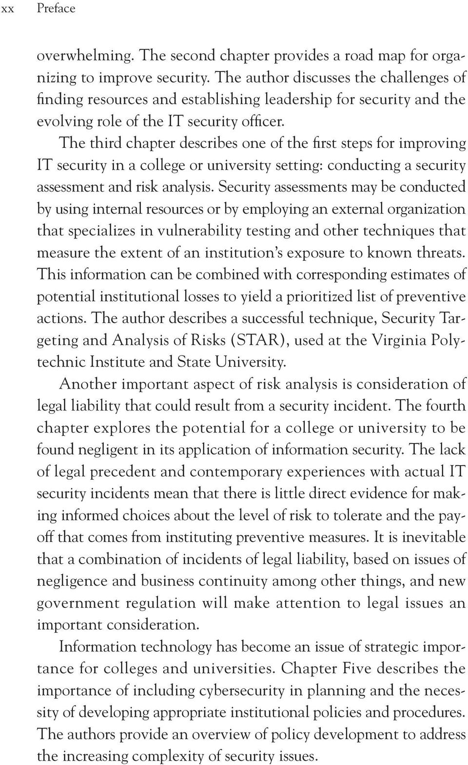 The third chapter describes one of the first steps for improving IT security in a college or university setting: conducting a security assessment and risk analysis.